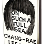 Book Review: 'On Such A Full Sea' by Chang-rae Lee is engaging & deeply relevant