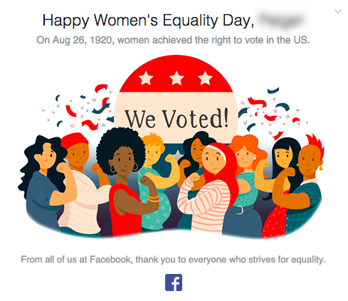Facebook marked 2015's Women's Equality Day with this personalized graphic embedded into the top of everyone's timelines.